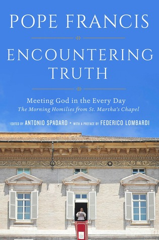 {Review} Encountering Truth – Daily Homilies from the Casa Santa Marta