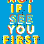 https://www.goodreads.com/book/show/22701879-not-if-i-see-you-first