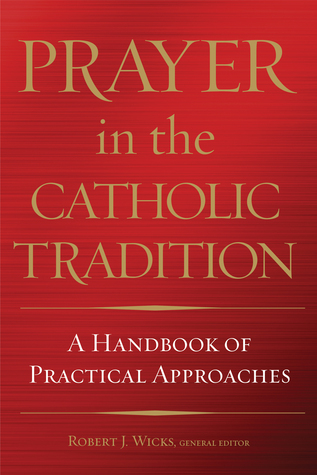 A Handbook on Forms of Catholic Prayer – Prayer in the Catholic Tradition {Review}